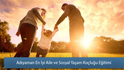 Adıyaman En İyi Aile ve Sosyal Yaşam Koçluğu Eğitimi
