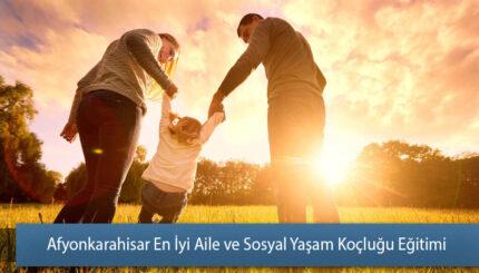 Afyonkarahisar En İyi Aile ve Sosyal Yaşam Koçluğu Eğitimi
