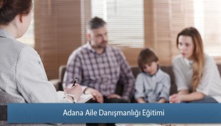 Adana Aile Danışmanlığı Eğitimi