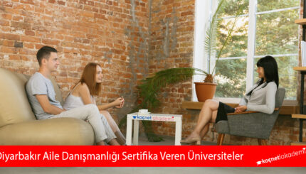 Diyarbakır Aile Danışmanlığı Sertifika Veren Üniversiteler